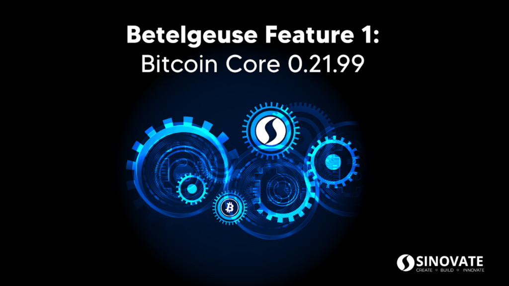 SINOVATE Codebase Set to Update to Bitcoin Core 0.21.99